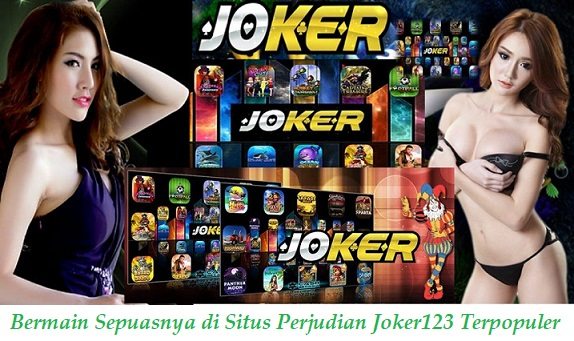 Bermain Sepuasnya di Situs Perjudian Joker123 Terpopuler