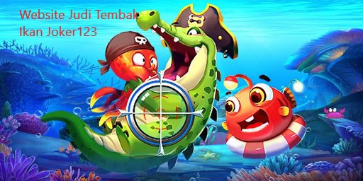 Website Judi Tembak Ikan Joker123