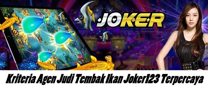 Kriteria Agen Judi Tembak Ikan Joker123 Terpercaya